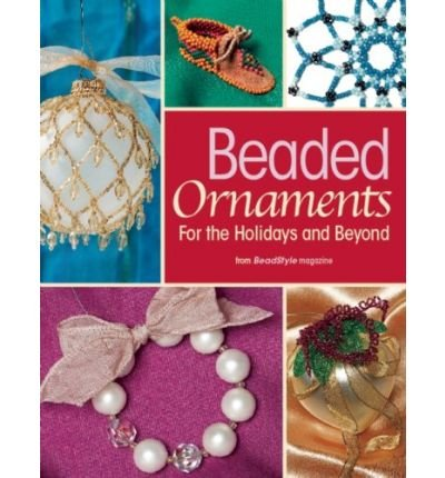 [ Beaded Ornaments for the Holidays and Beyond [ BEADED ORNAMENTS FOR THE HOLIDAYS AND BEYOND ] By Bead & Button Magazine ( Author )Jun-30-2009 Paperback ()