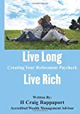Live Long Live Rich: Creating Your Retirement Paycheck with Award Winning Retirement Planning