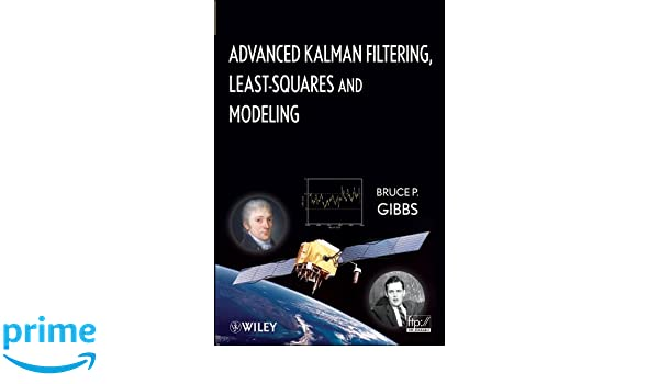 Advanced Kalman Filtering, Least-Squares and Modeling: A