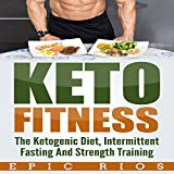 Keto Fitness: The Ketogenic Diet, Intermittent Fasting, and Strength Training
