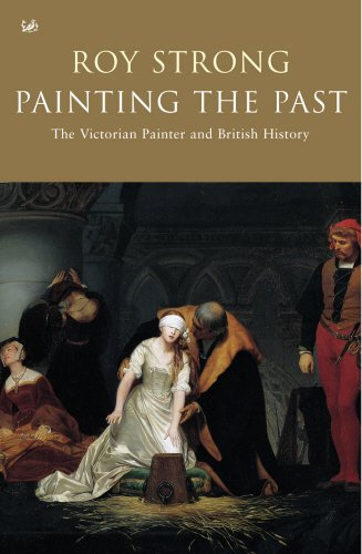Painting The Past  The Victorian Painter And British History