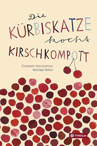 Die Kürbiskatze kocht Kirschkompott: Ein tierisch-kulinarisches ABC-Buch Gebundenes Buch – 1. September 2016 Elisabeth Steinkellner Michael Roher Tyrolia 3702235612
