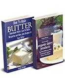 Homemade Dairy Products: Tastier And Healthier Alternatives To Store Bought Cheese, Butter, Yogurt And More Book 1: How to Make Organic Dairy Products: Feel the Difference with Homemade Yoghurt, Butter and Different Kinds of Chee...