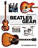 Beatles Gear: All the Fab Four's Instruments from Stage to Studio - The Ultimate Edition