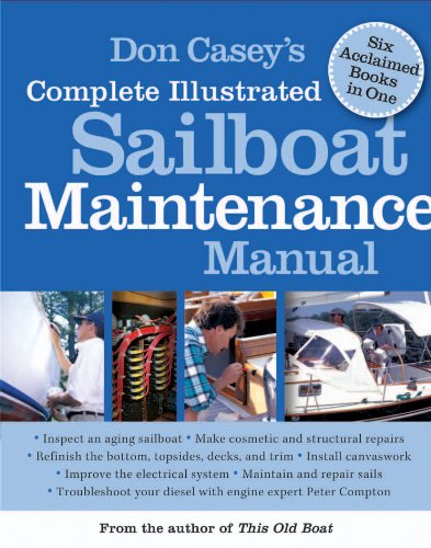 Don Casey's Complete Illustrated Sailboat Maintenance Manual: Including Inspecting the Aging Sailboat, Sailboat Hull and Deck Repair, Sailboat Refinishing, Sailbo by [Casey, Don]