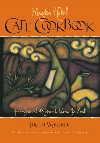 Kingston Hotel Cafe Cookbook: Free-Spirited Recipes to Warm the Soul by Judith Weinstock