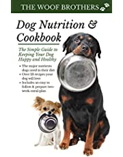 Dog Nutrition and Cookbook: The Simple Guide to Keeping Your Dog Happy and Healthy