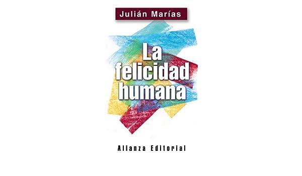 La felicidad humana (Libros Singulares): Amazon.es: Marías, Julián: Libros