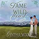 Tame a Wild Heart Audiobook by Cynthia Woolf Narrated by Lia Frederick