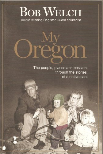 My Oregon : The People, Places and Passion Through the Stories of a Native Son