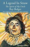 A Legend in Straw: The Spirit of my Uncle Ray Bolger