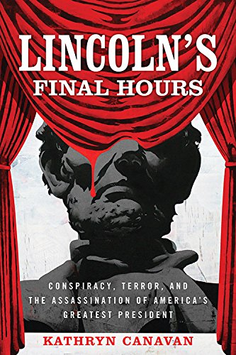 Lincoln's Final Hours: Conspiracy, Terror, and the Assassination of America's Greatest President ebook