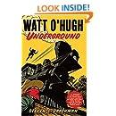 WATT O'HUGH UNDERGROUND: BEING THE SECOND PART OF THE STRANGE AND ASTOUNDING MEMOIRS OF WATT O'HUGH THE THIRD (The Memoirs of Watt O'Hugh III Book 2)