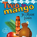 Two to Mango: A Tiki Goddess Mystery, Book 2 Audiobook by Jill Marie Landis Narrated by Tanya Eby