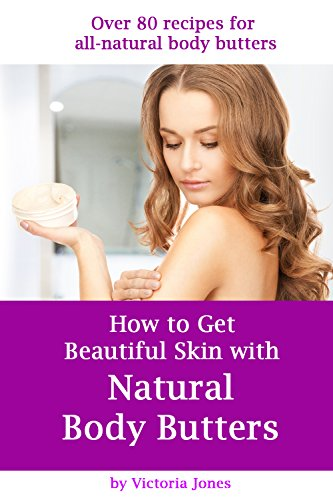 How to Get Beautiful Skin with Natural Body Butters