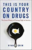 This Is Your Country on Drugs: The Secret History of Getting High in America by Ryan Grim (2009-06-01)