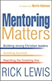 img - for Mentoring Matters: Building Strong Christian Leaders, Avoiding Burnout, Reaching the Finishing Line book / textbook / text book