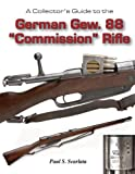 A Collector's Guide to the German Gew. 88 Commission Rifle, Scarlata, Paul S., 1931464308