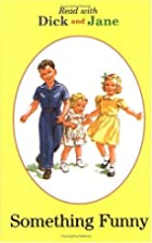 Read with Dick and Jane: Something Funny…