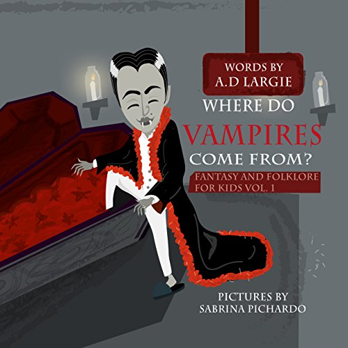 Where Do Vampires Come From?: Scary Stories For Kids (Fantasy and Folklore For Kids Book 1)