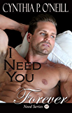 I Need You Forever: Romantic Suspense, Military, Holiday, Contemporary, Erotica, Psychological Thriller (Need Series Book 5)