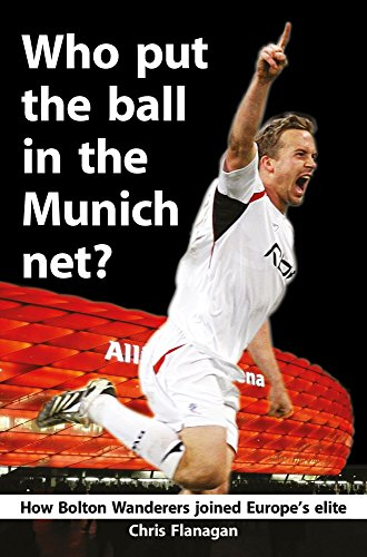 Who Put the Ball in the Munich Net?: How Bolton Wanderers Joined Europe's Elite