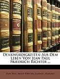Denkwürdigkeiten Aus Dem Leben Von Jean Paul Friedrich Richter  (German Edition), Jean Paul and Ernst Förster, 1147283613