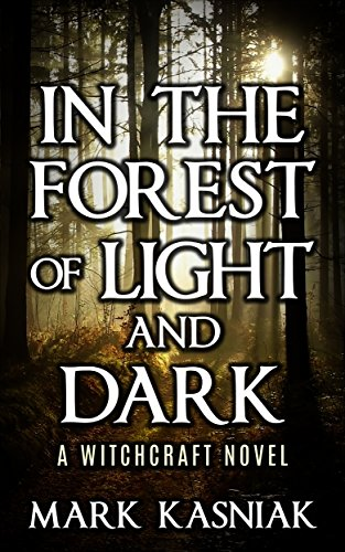 In the Forest of Light and Dark: A Witchcraft Thriller (Mount Harrison Trilogy Book 1) by [Kasniak, Mark]