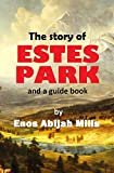 The Story of  Estes Park  and a Guide Book (1905) (With Linked Table of Contents)
