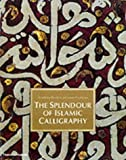 img - for The Splendour of Islamic Calligraphy by Abdelkebir Khatibi (2001-10-15) book / textbook / text book