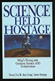 Science Held Hostage : What's Wrong with Creation Science and Evolutionism, Van Till, Howard J. and Young, Davis A., 0830812539