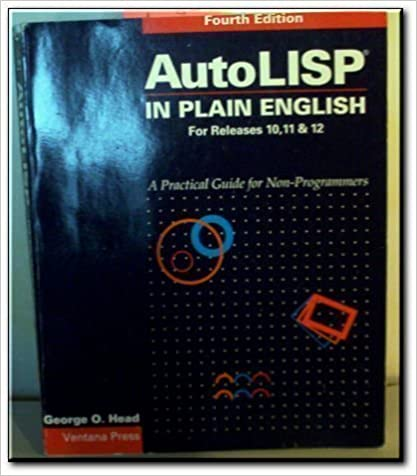 AutoLISP in Plain English: Release 12: A Practical Guide for Non-Programmers (AutoCAD reference library) by George O. Head (1992-10-04)