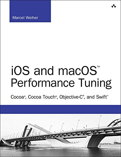 iOS and macOS Performance Tuning: Cocoa, Cocoa Touch, Objective-C, and Swift (Developer's Library) (Best Language For Ios Development)