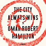 The City Always Wins: A Novel | Omar Robert Hamilton