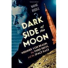 Dark Side of the Moon: Wernher von Braun, the Third Reich, and the Space Race
