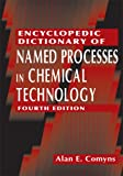 Encyclopedic Dictionary of Named Processes in Chemical Technology, Fourth Edition, Alan E. Comyns, 1466567767