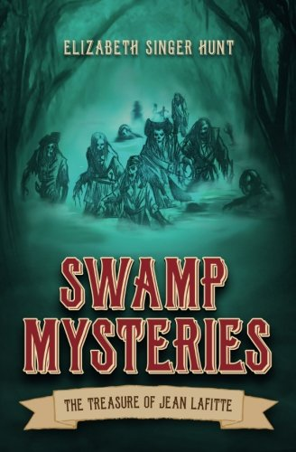 Swamp Mysteries: The Treasure of Jean Lafitte (Volume 1)