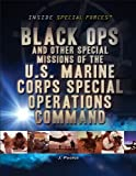 Black Ops and Other Special Missions of the U. S. Marine Corps Special Operations Command, Jamie Poolos, 1448883830