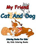 My Friend : Cat And Dog Coloring Books For Kids: Colorful Cats : Stress Relieving Cat Designs : My Kids Coloring Books (Volume 1)