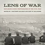 img - for Lens of War: Exploring Iconic Photographs of the Civil War (UnCivil Wars Ser.) book / textbook / text book