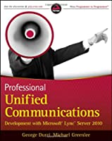 Professional Unified Communications Development with Microsoft Lync Server 2010 Front Cover
