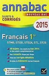Annales Annabac 2015 Français 1re STMG, STI2D, STD2A, STL, ST2S: sujets et corrigés du bac - Première séries technologiques