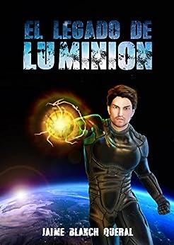 El Legado de Luminion (Universo Luminion nº 5) (Spanish Edition) by [Blanch Queral, Jaime]