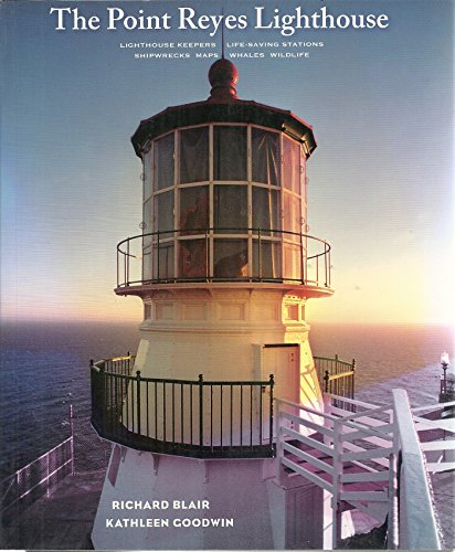 The Point Reyes Lighthouse, Lighthouse Keepers, Life-saving Stations, Shipwrecks, Maps, Whales and Wildlife