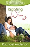 Righting a Wrong (a Ripple Effect Romance Novella, Book 3), Rachael Anderson, 1941363024