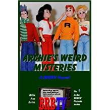 Archie's Weird Mysteries: A BRBTV Report (BRBTV Reports Book 1)
