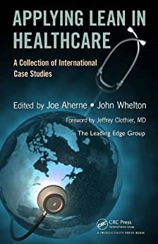 applying lean in healthcare a collection of international case studies Get this from a library applying lean in healthcare : a collection of international case studies [joe aherne john whelton] -- typically entrenched and systemic.