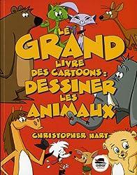 Le Grand livre des cartoons: dessiner les animaux [ancienne édition]