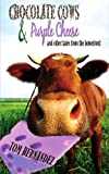 Chocolate Cows and Purple Cheese, Tom Hernandez, 1440137986