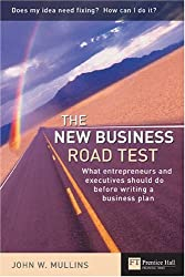 The New Business Road Test: What Entrepeneurs and Executives Should Do Before Writing a Business Plan
